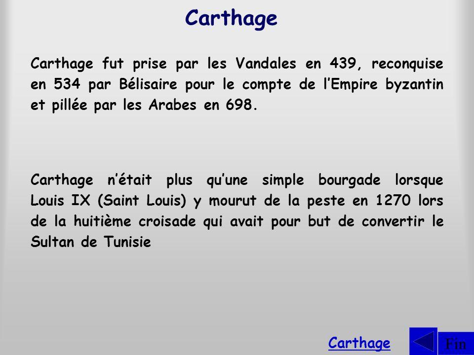 Fin Carthage fut prise par les Vandales en 439, reconquise en 534 par Bélisaire pour le compte de lEmpire byzantin et pillée par les Arabes en 698.