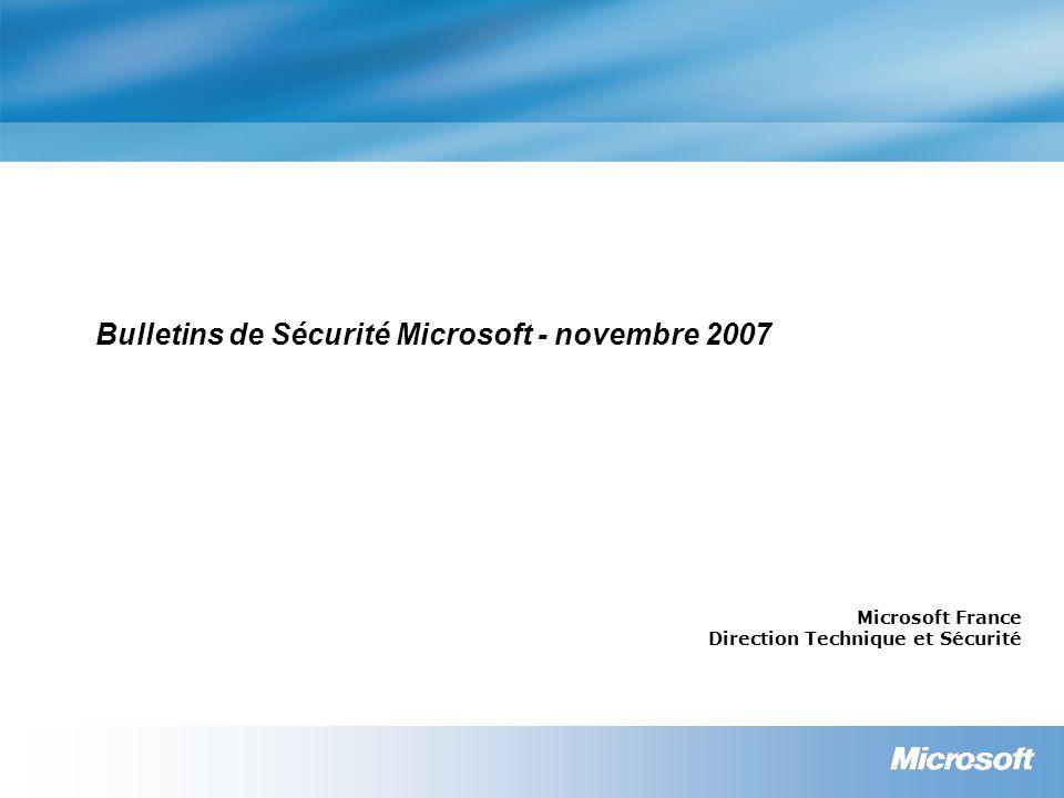 Bulletins de Sécurité Microsoft - novembre 2007 Microsoft France Direction Technique et Sécurité