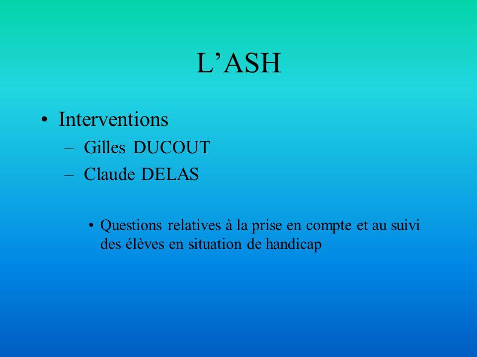 LASH Interventions – Gilles DUCOUT – Claude DELAS Questions relatives à la prise en compte et au suivi des élèves en situation de handicap