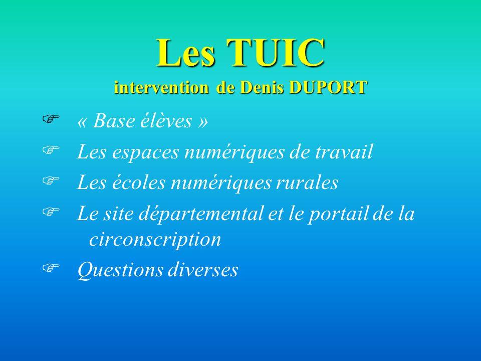 Les TUIC intervention de Denis DUPORT « Base élèves » Les espaces numériques de travail Les écoles numériques rurales Le site départemental et le port