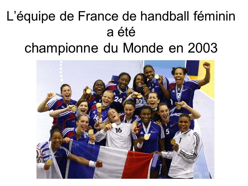 Léquipe de France de handball féminin a été championne du Monde en 2003