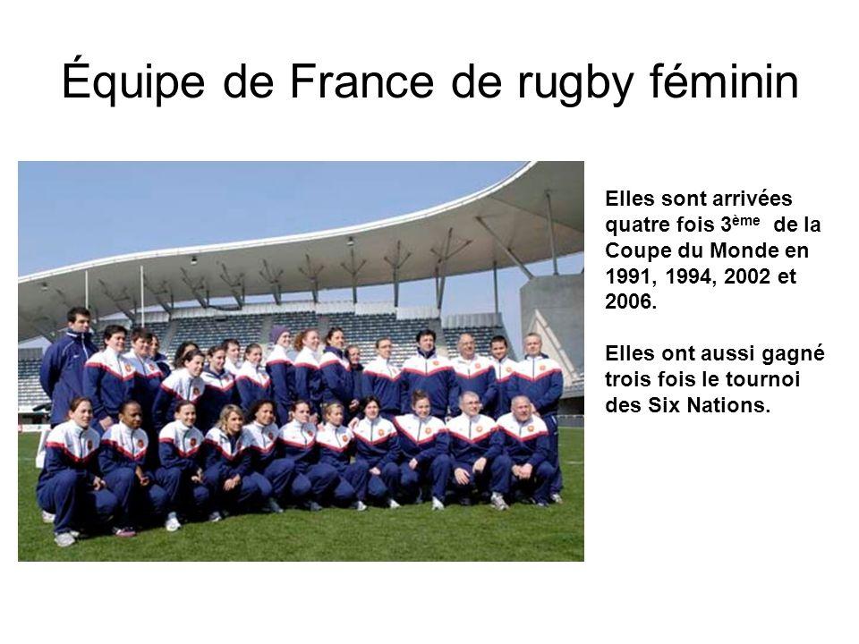 Équipe de France de rugby féminin Elles sont arrivées quatre fois 3 ème de la Coupe du Monde en 1991, 1994, 2002 et 2006. Elles ont aussi gagné trois