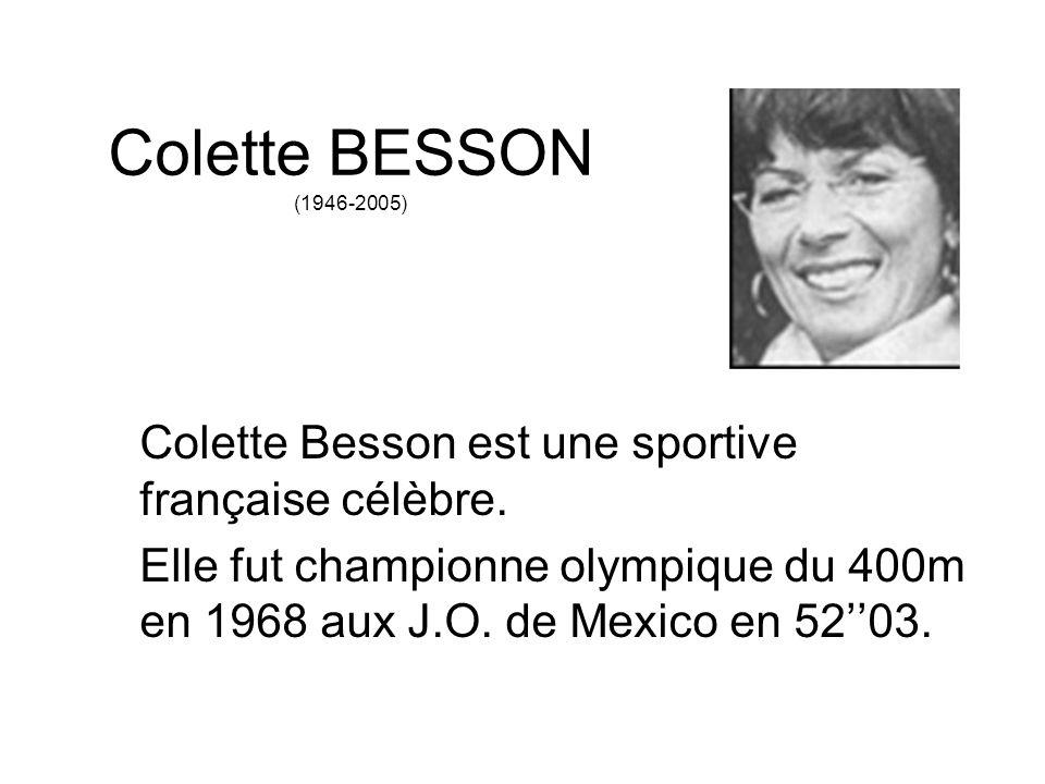Colette BESSON (1946-2005) Colette Besson est une sportive française célèbre. Elle fut championne olympique du 400m en 1968 aux J.O. de Mexico en 5203