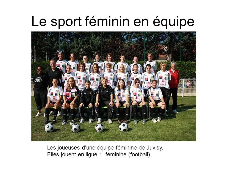 Le sport féminin en équipe Les joueuses dune équipe féminine de Juvisy. Elles jouent en ligue 1 féminine (football).