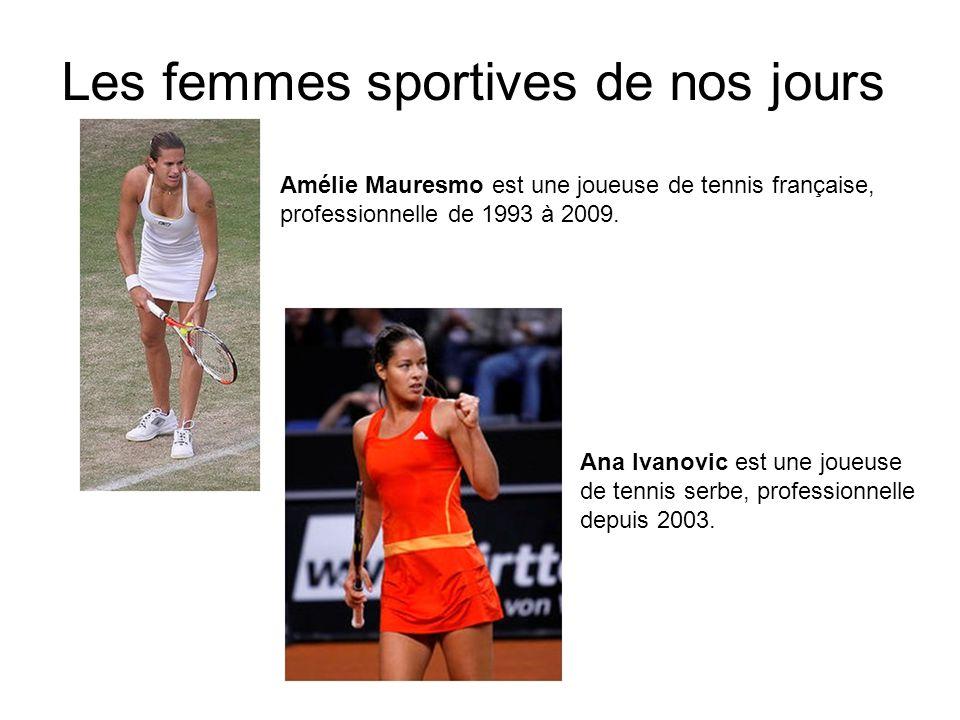 Les femmes sportives de nos jours Amélie Mauresmo est une joueuse de tennis française, professionnelle de 1993 à 2009. Ana Ivanovic est une joueuse de