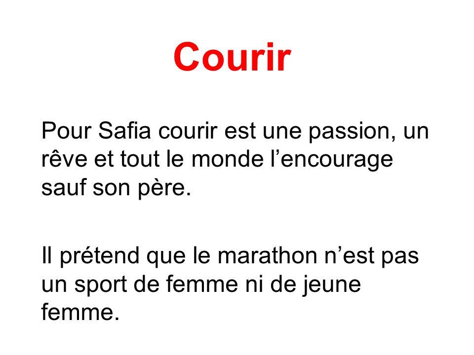 Courir Pour Safia courir est une passion, un rêve et tout le monde lencourage sauf son père. Il prétend que le marathon nest pas un sport de femme ni