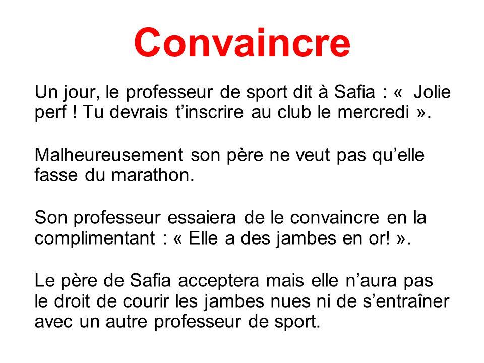 Convaincre Un jour, le professeur de sport dit à Safia : « Jolie perf ! Tu devrais tinscrire au club le mercredi ». Malheureusement son père ne veut p