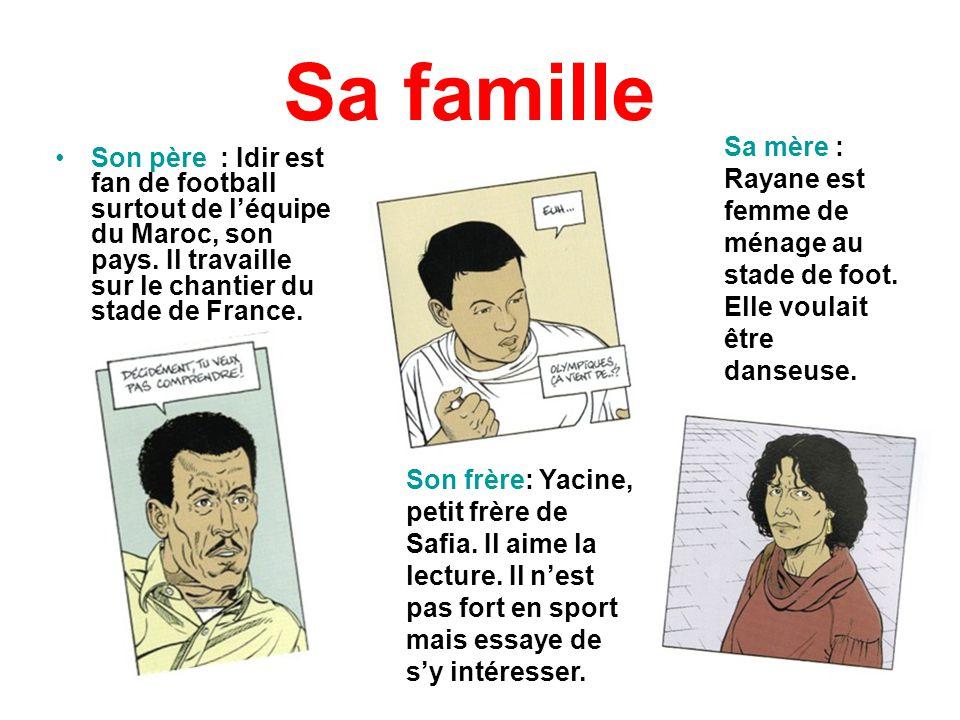 Sa famille Son père : Idir est fan de football surtout de léquipe du Maroc, son pays. Il travaille sur le chantier du stade de France. Son frère: Yaci