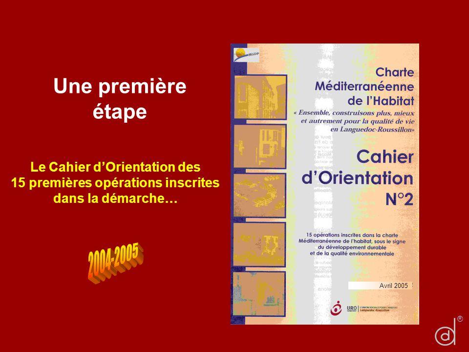 Une première étape Le Cahier dOrientation des 15 premières opérations inscrites dans la démarche… Avril 2005 ®