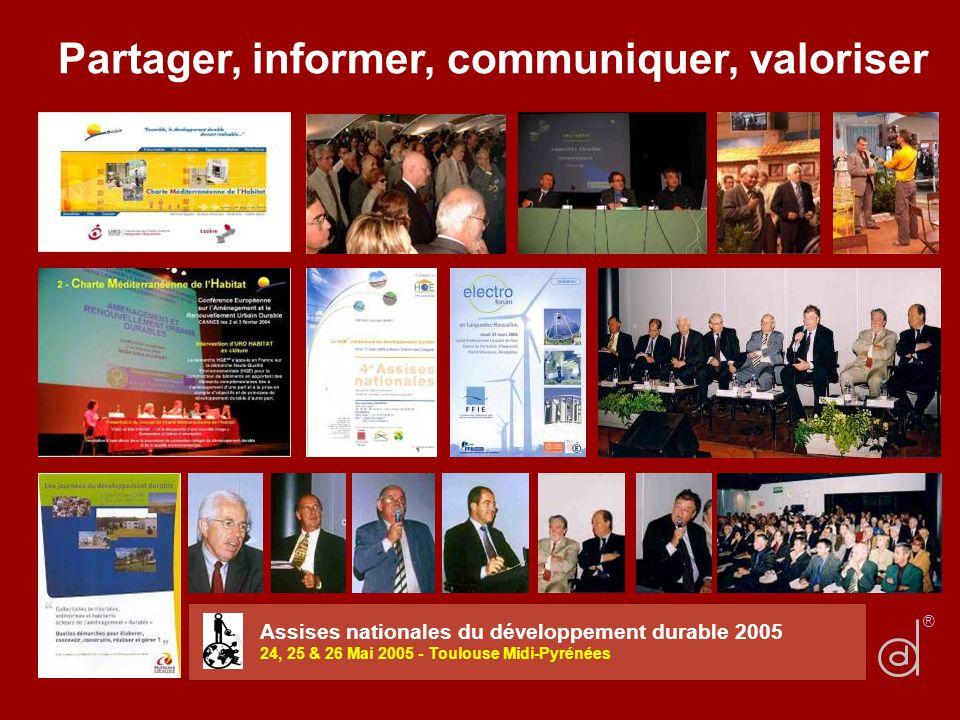 Partager, informer, communiquer, valoriser Assises nationales du développement durable 2005 24, 25 & 26 Mai 2005 - Toulouse Midi-Pyrénées ®