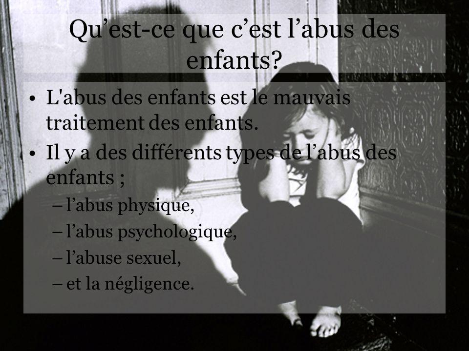 Les Types dAbus L abus labus physique: –L abus physique est la force physique intentionnel vers un enfant avec un résultat de la blessure ou le mal au corps.