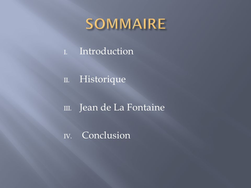 I. Introduction II. Historique III. Jean de La Fontaine IV. Conclusion