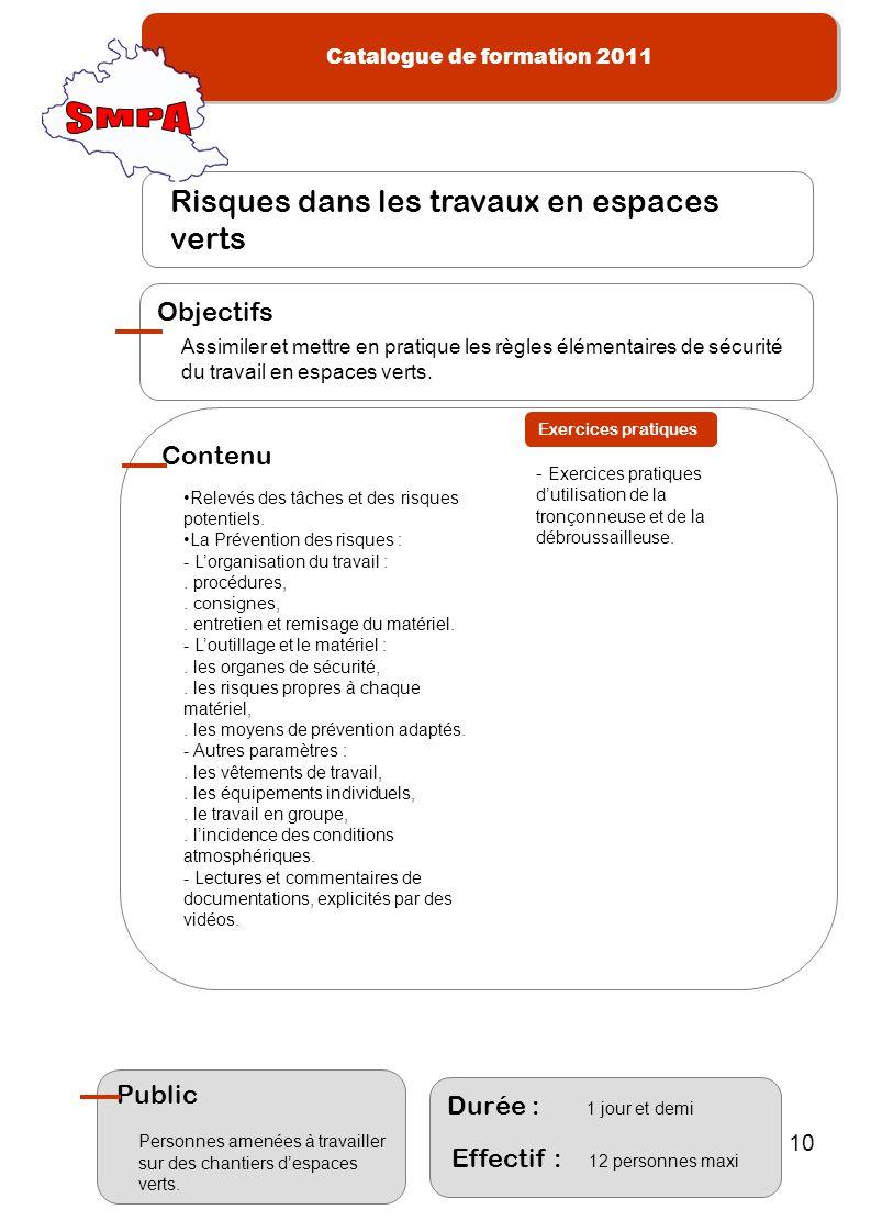 Catalogue de formation 2011 10 Risques dans les travaux en espaces verts Assimiler et mettre en pratique les règles élémentaires de sécurité du travai