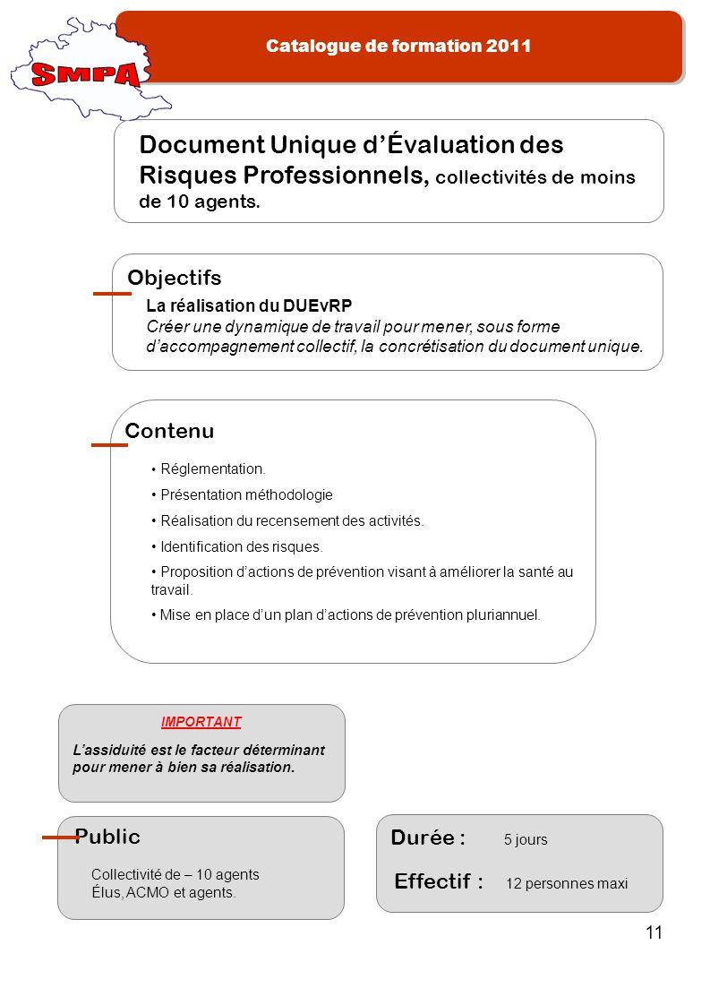 Catalogue de formation 2011 11 Document Unique dÉvaluation des Risques Professionnels, collectivités de moins de 10 agents. La réalisation du DUEvRP C