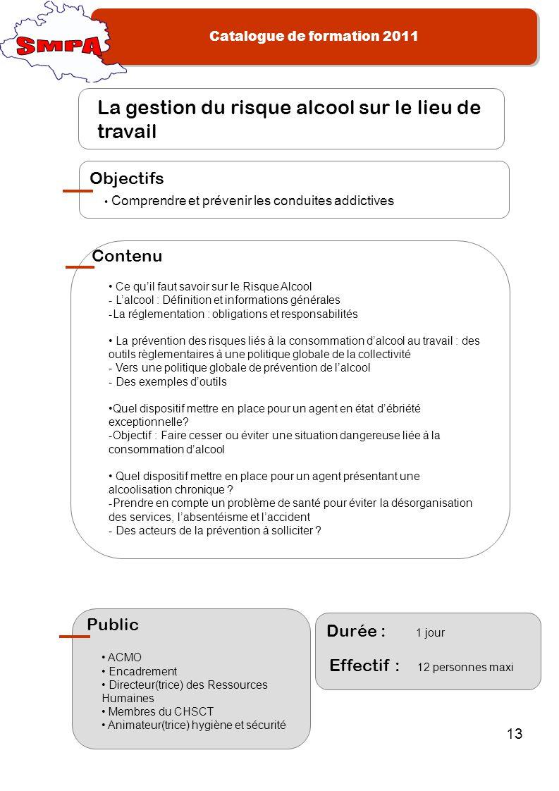 Catalogue de formation 2011 13 La gestion du risque alcool sur le lieu de travail Comprendre et prévenir les conduites addictives Objectifs Ce quil fa