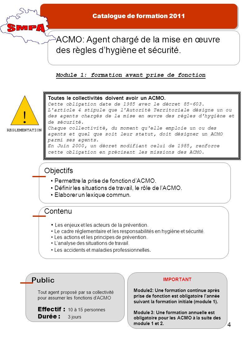Catalogue de formation 2011 4 Permettre la prise de fonction dACMO. Définir les situations de travail, le rôle de lACMO. Elaborer un lexique commun. O
