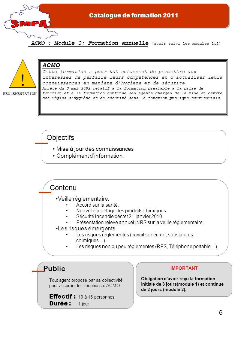 Catalogue de formation 2011 6 Mise à jour des connaissances Complément dinformation. Objectifs Veille réglementaire. Accord sur la santé. Nouvel étiqu
