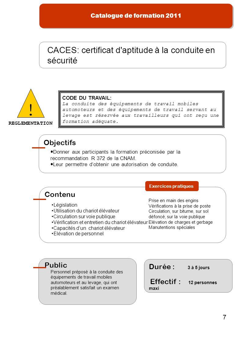 Catalogue de formation 2011 7 Donner aux participants la formation préconisée par la recommandation R 372 de la CNAM. Leur permettre dobtenir une auto