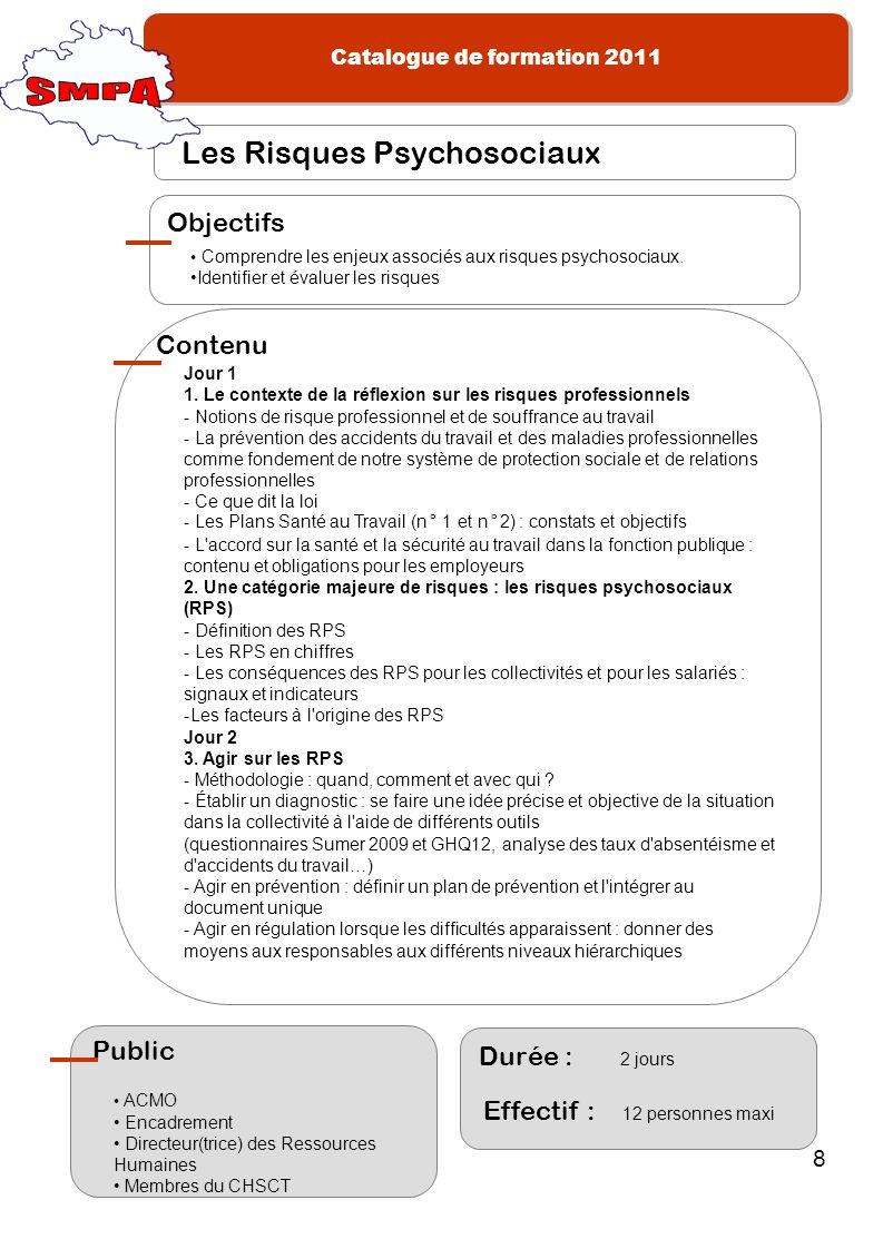 Catalogue de formation 2011 8 Les Risques Psychosociaux Comprendre les enjeux associés aux risques psychosociaux. Identifier et évaluer les risques Ob