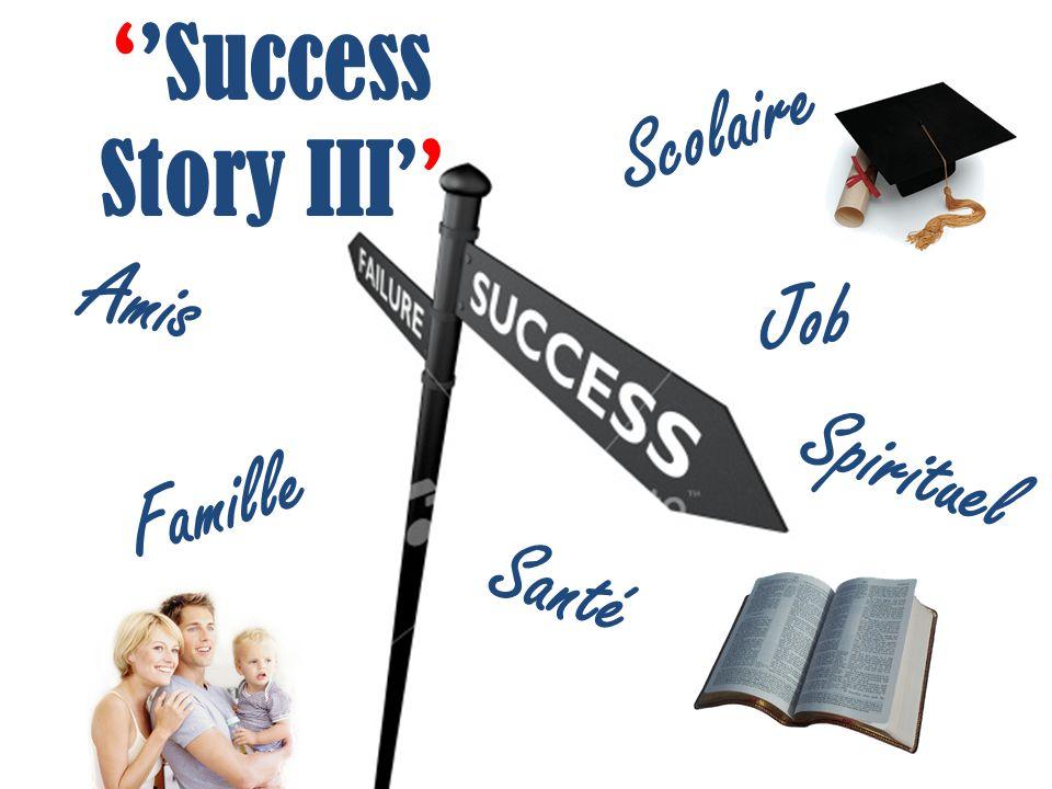 Success Story III Scolaire Santé Spirituel Amis Famille Job