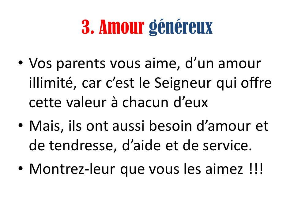 3. Amour généreux Vos parents vous aime, dun amour illimité, car cest le Seigneur qui offre cette valeur à chacun deux Mais, ils ont aussi besoin damo