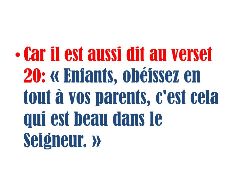 Car il est aussi dit au verset 20: « Enfants, obéissez en tout à vos parents, c'est cela qui est beau dans le Seigneur. »