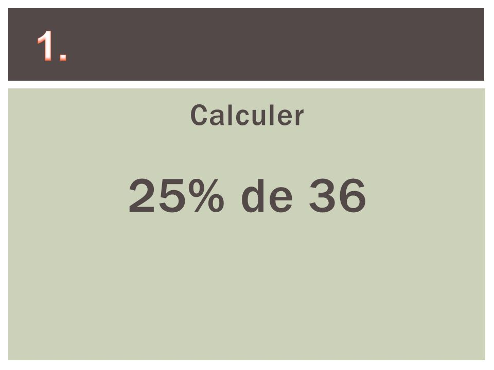 Calculer 25% de 36