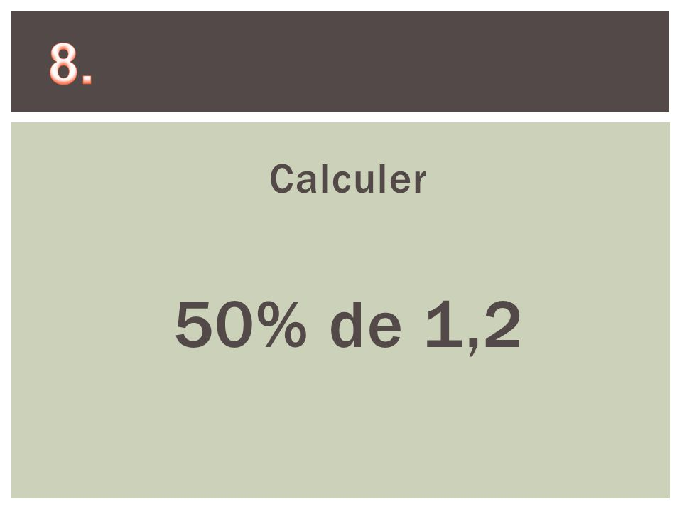 9. Calculer 50% de 70