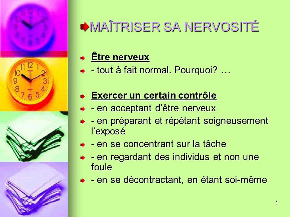 3 MAÎTRISER SA NERVOSITÉ Être nerveux - tout à fait normal. Pourquoi? … Exercer un certain contrôle - en acceptant dêtre nerveux - en préparant et rép