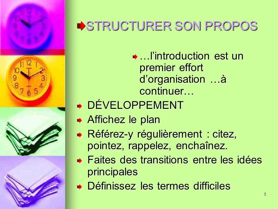 5 STRUCTURER SON PROPOS …lintroduction est un premier effort dorganisation …à continuer… DÉVELOPPEMENT Affichez le plan Référez-y régulièrement : cite