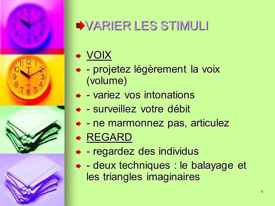 6 VARIER LES STIMULI VOIX - projetez légèrement la voix (volume) - variez vos intonations - surveillez votre débit - ne marmonnez pas, articulez REGAR