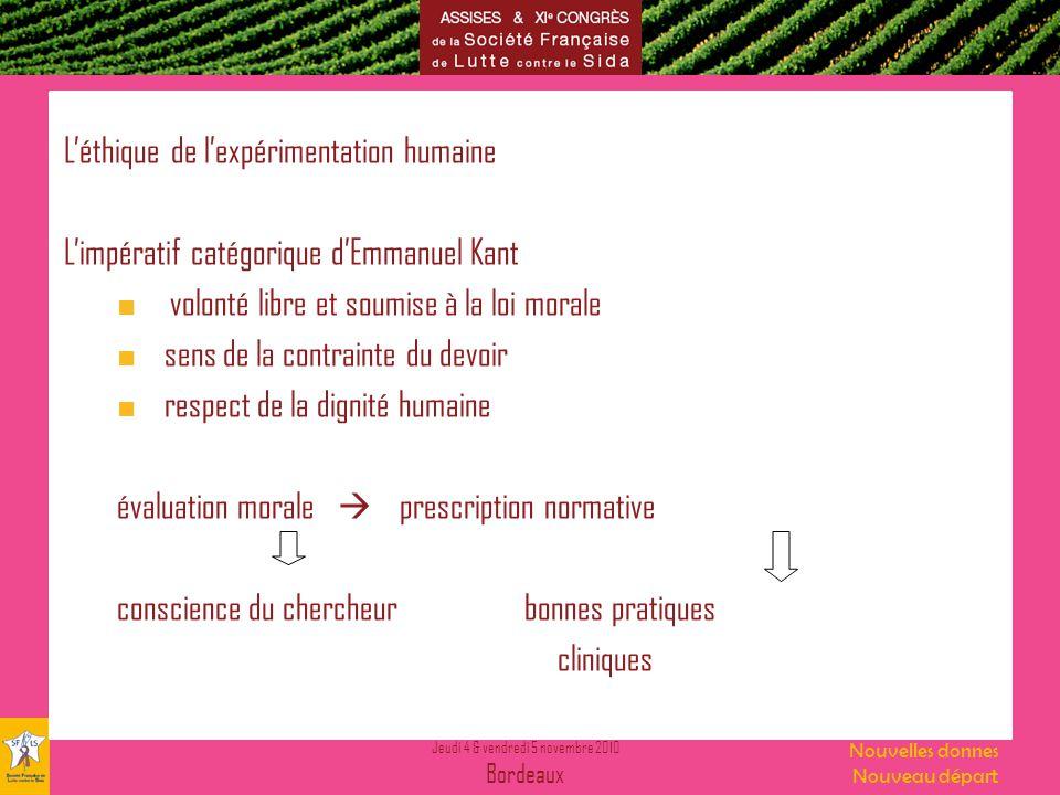 Jeudi 4 & vendredi 5 novembre 2010 Bordeaux Nouvelles donnes Nouveau départ Léthique de lexpérimentation humaine Limpératif catégorique dEmmanuel Kant