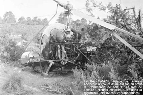 Le Bell F-MAZU, équipé de civières, accidenté au cours dune evasan au profit du Commando de lAir 30/541 lors de laffaire Bellounis en juillet 1958 dan
