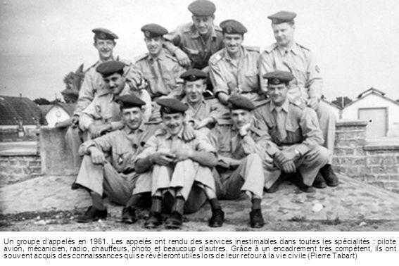 Un groupe dappelés en 1961. Les appelés ont rendu des services inestimables dans toutes les spécialités : pilote avion, mécanicien, radio, chauffeurs,