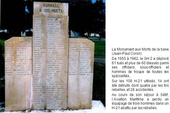 Le Monument aux Morts de la base (Jean-Paul Coron) De 1955 à 1962, le GH 2 a déploré 61 tués et plus de 60 blessés parmi ses officiers, sous-officiers