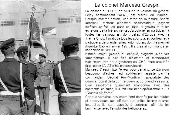 Le colonel Marceau Crespin La chance du GH 2, en plus de la volonté du général Lejay commandant lALAT, est d'avoir eu Marceau Crespin comme patron, un