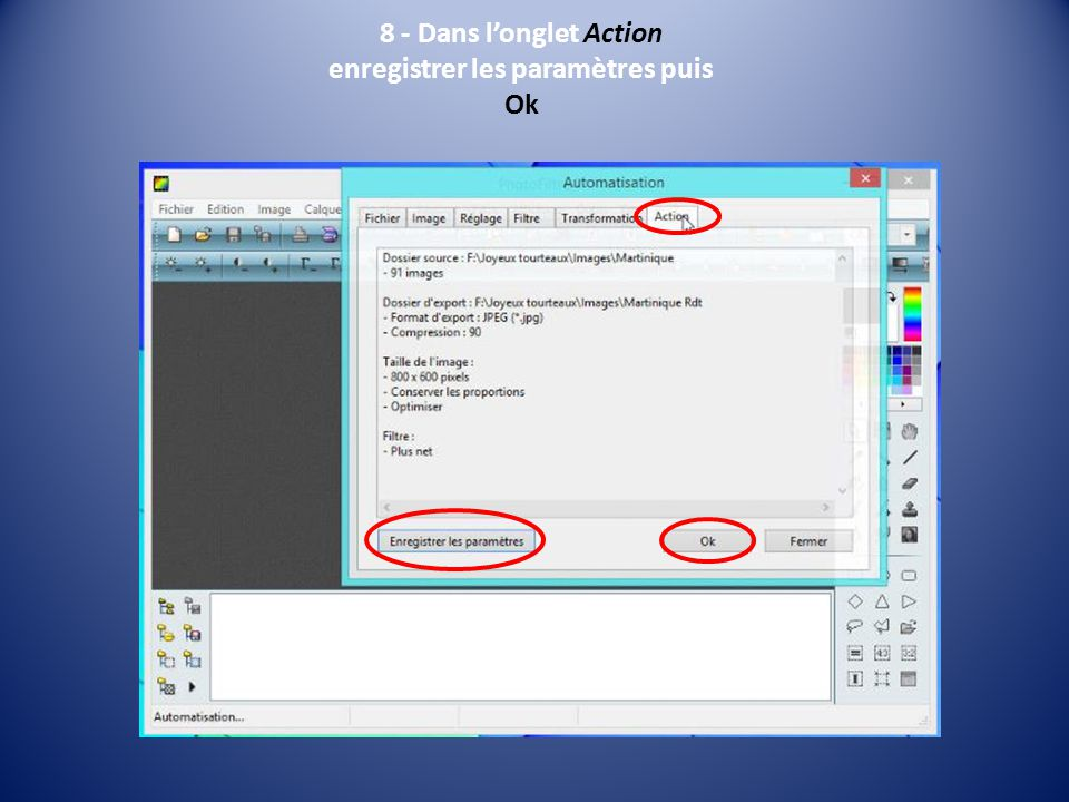 8 - Dans longlet Action enregistrer les paramètres puis Ok
