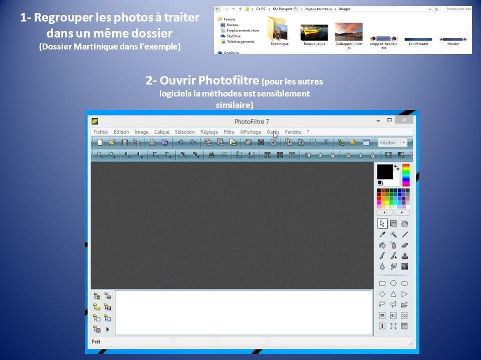 1- Regrouper les photos à traiter dans un même dossier (Dossier Martinique dans lexemple) 2- Ouvrir Photofiltre (pour les autres logiciels la méthodes est sensiblement similaire)
