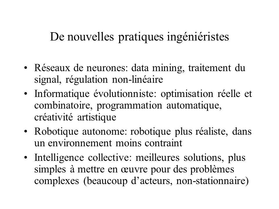 De nouvelles pratiques ingéniéristes Réseaux de neurones: data mining, traitement du signal, régulation non-linéaire Informatique évolutionniste: opti