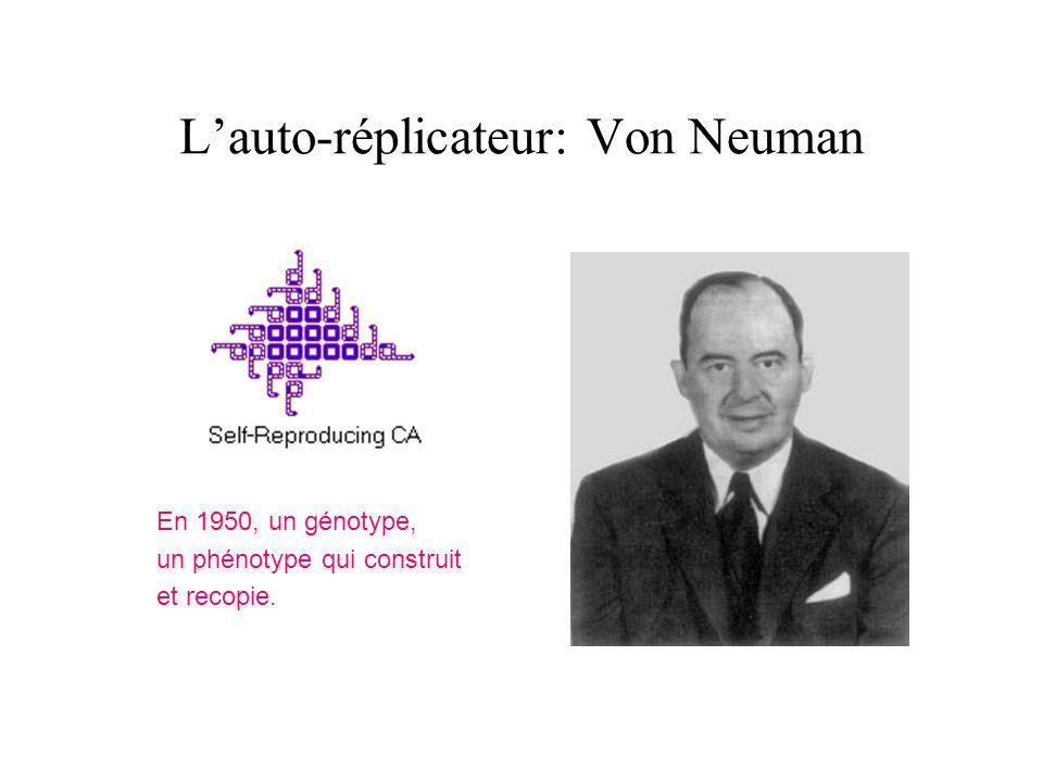 Lauto-réplicateur: Von Neuman En 1950, un génotype, un phénotype qui construit et recopie.