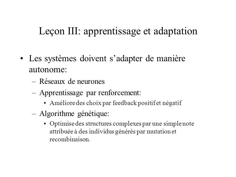Leçon III: apprentissage et adaptation Les systèmes doivent sadapter de manière autonome: –Réseaux de neurones –Apprentissage par renforcement: Amélio