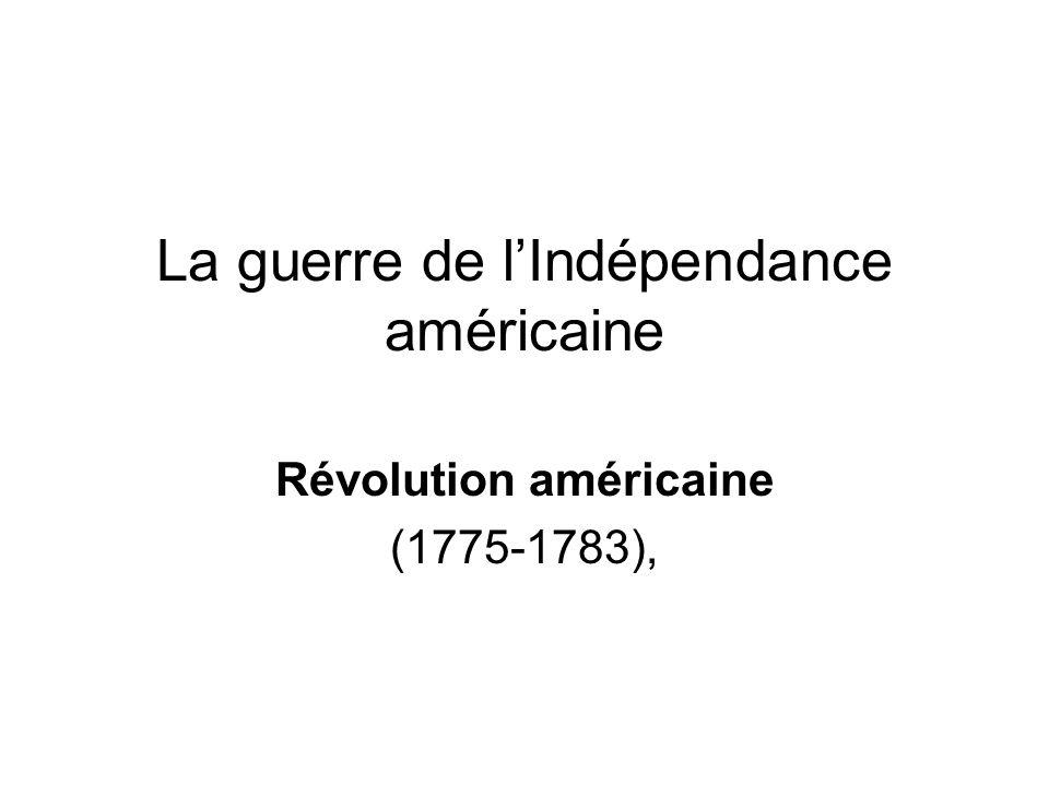 La guerre de lIndépendance américaine Révolution américaine (1775-1783),