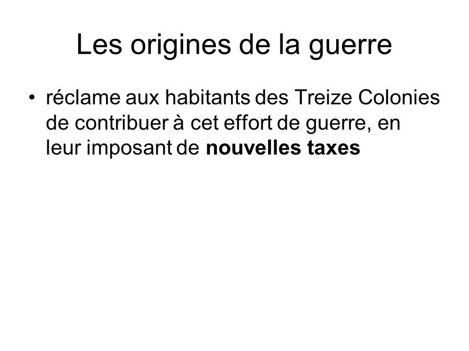 Les origines de la guerre réclame aux habitants des Treize Colonies de contribuer à cet effort de guerre, en leur imposant de nouvelles taxes