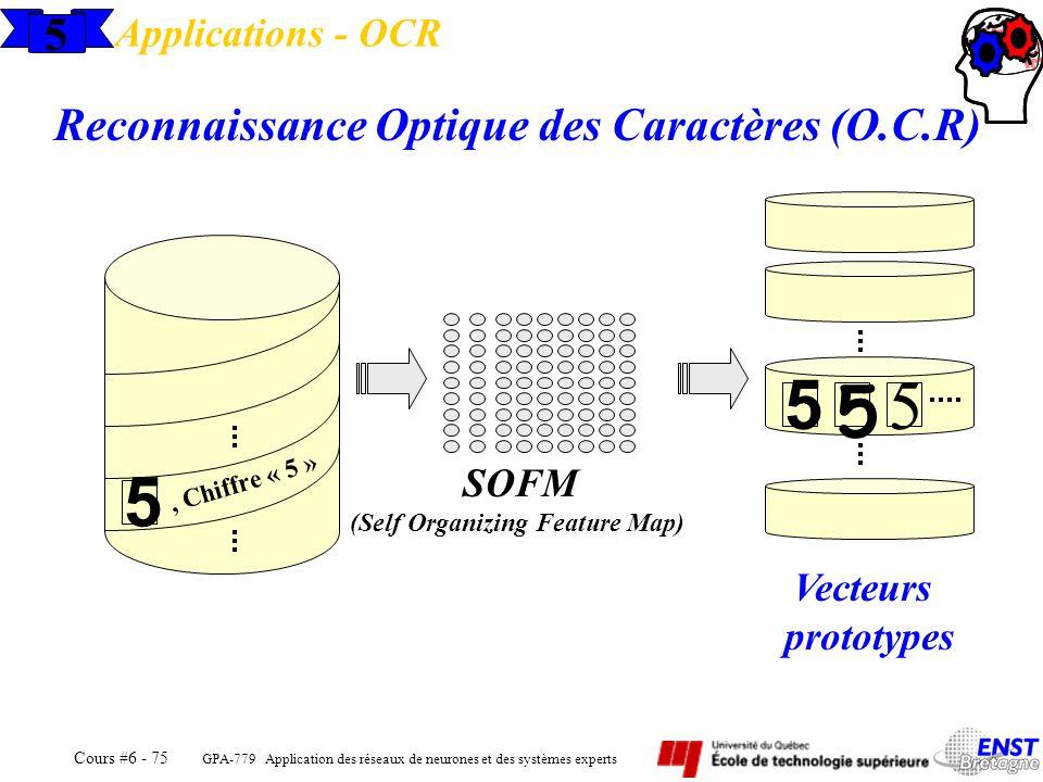 GPA-779 Application des réseaux de neurones et des systèmes experts Cours #6 - 75 5 Applications - OCR Reconnaissance Optique des Caractères (O.C.R) 5