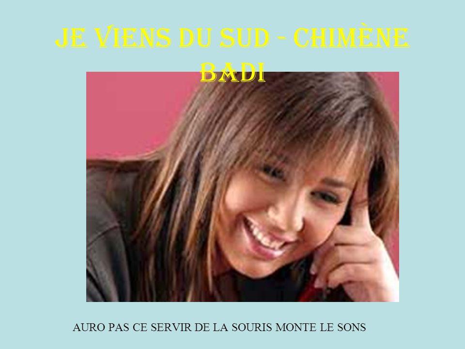 Je viens du sud - Chimène Badi AURO PAS CE SERVIR DE LA SOURIS MONTE LE SONS