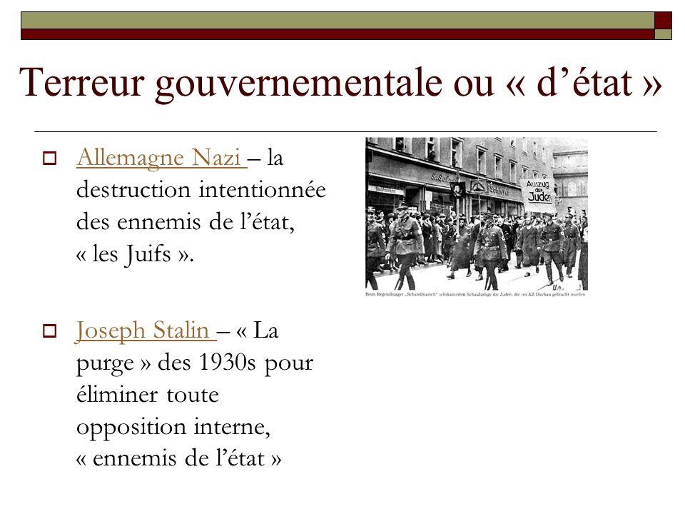 Terreur gouvernementale ou « détat » Allemagne Nazi – la destruction intentionnée des ennemis de létat, « les Juifs ». Allemagne Nazi Joseph Stalin –