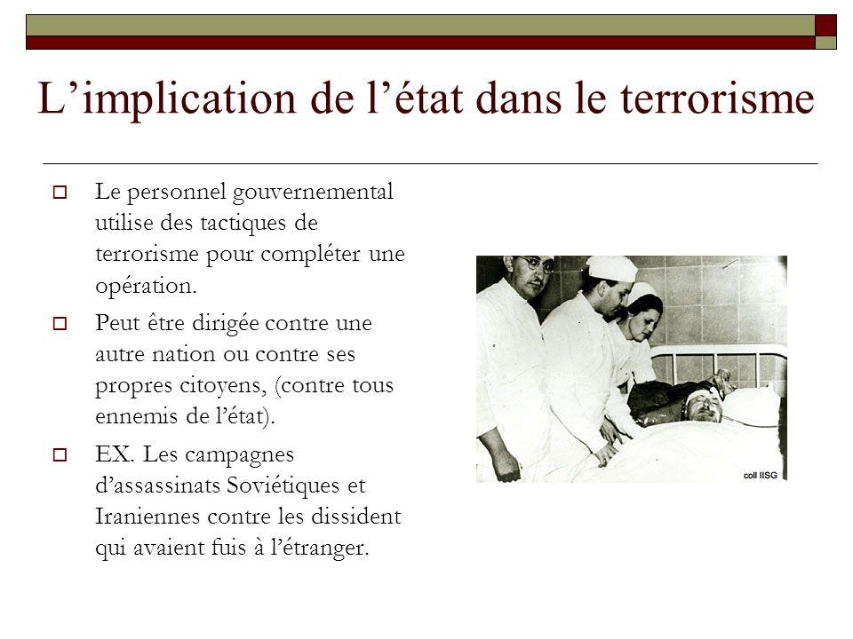 Limplication de létat dans le terrorisme Le personnel gouvernemental utilise des tactiques de terrorisme pour compléter une opération. Peut être dirig