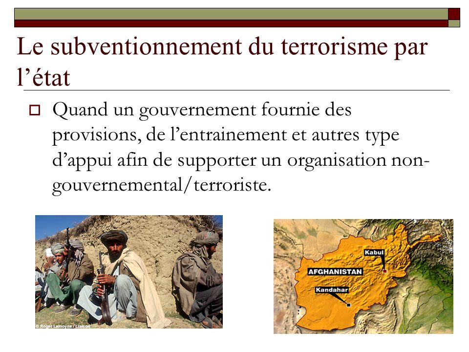 Le subventionnement du terrorisme par létat Quand un gouvernement fournie des provisions, de lentrainement et autres type dappui afin de supporter un