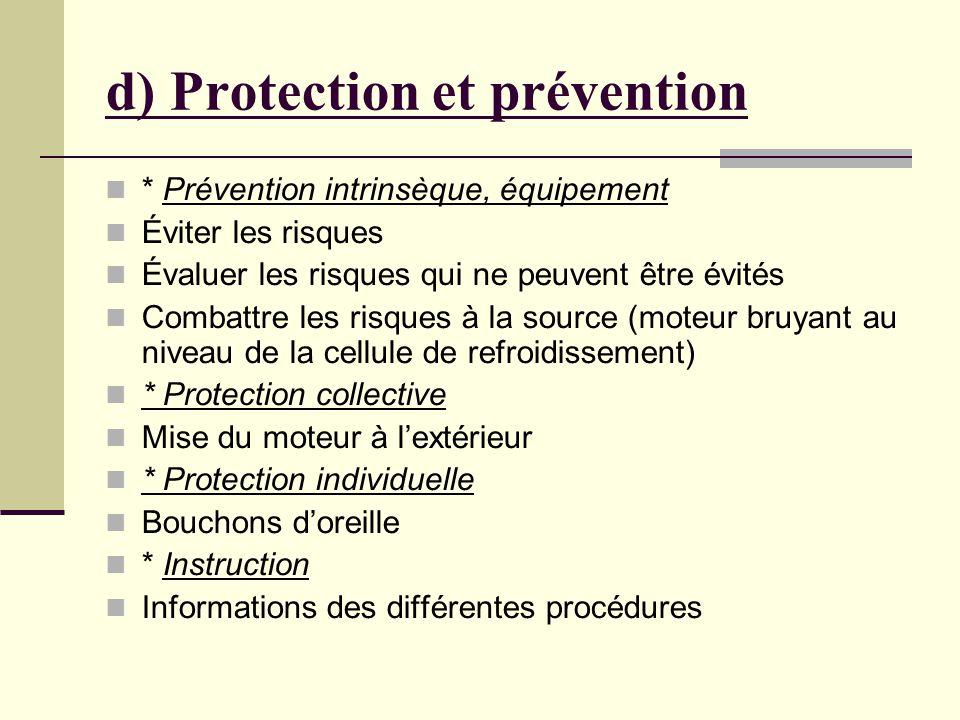 d) Protection et prévention * Prévention intrinsèque, équipement Éviter les risques Évaluer les risques qui ne peuvent être évités Combattre les risqu