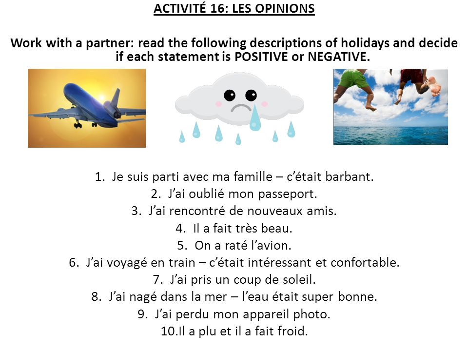 ACTIVITÉ 16: LES OPINIONS Work with a partner: read the following descriptions of holidays and decide if each statement is POSITIVE or NEGATIVE.